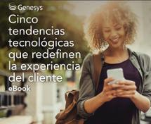 Cinco tendencias tecnológicas que redefinen la experiencia del cliente (eBook)
