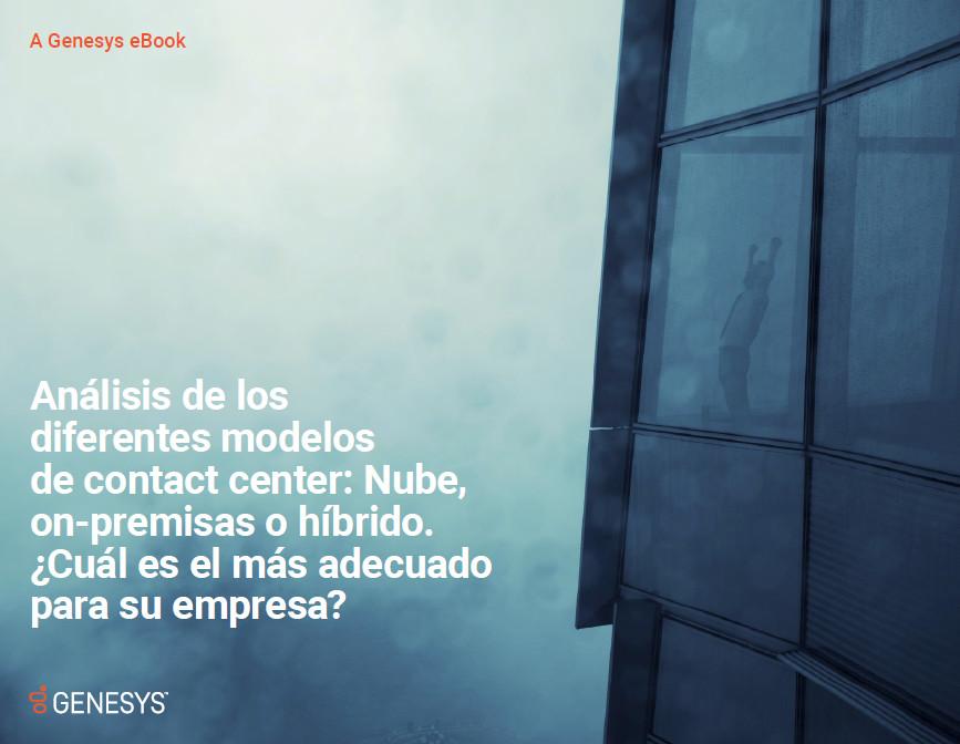 Análisis de los diferentes modelos de contact center: Nube, on-premisas o híbrido. ¿Cuál es el más adecuado para su empresa?