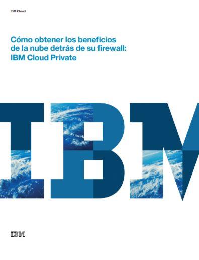 Cómo obtener los beneficios de la nube detrás de su firewall: IBM Cloud Private