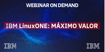 Webinar On demand: IBM LinuxONE Máximo Valor